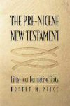 The Pre-Nicene New Testament by Robert M. Price