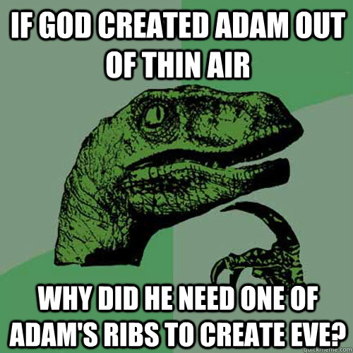 If god created adam out of thin air why did he need one of adam's ribs to create eve?